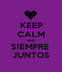 KEEP CALM AND SIEMPRE  JUNTOS - Personalised Poster A1 size