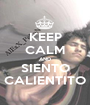 KEEP CALM AND SIENTO CALIENTITO - Personalised Poster A1 size