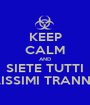 KEEP CALM AND SIETE TUTTI BELLISSIMI TRANNE TE! - Personalised Poster A1 size