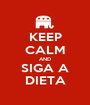 KEEP CALM AND SIGA A DIETA - Personalised Poster A1 size