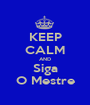 KEEP CALM AND Siga O Mestre - Personalised Poster A1 size