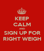 KEEP CALM AND SIGN UP FOR RIGHT WEIGH - Personalised Poster A1 size