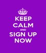 KEEP CALM AND SIGN UP NOW - Personalised Poster A1 size
