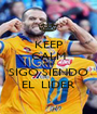 KEEP CALM AND SIGO SIENDO EL  LIDER - Personalised Poster A1 size