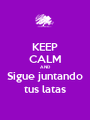 KEEP CALM AND Sigue juntando tus latas - Personalised Poster A1 size