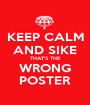 KEEP CALM AND SIKE THAT'S THE WRONG POSTER - Personalised Poster A1 size