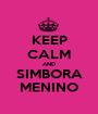 KEEP CALM AND SIMBORA MENINO - Personalised Poster A1 size