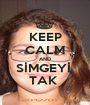 KEEP CALM AND SİMGEYİ  TAK  - Personalised Poster A1 size