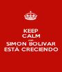 KEEP CALM AND SIMON BOLIVAR ESTÁ CRECIENDO - Personalised Poster A1 size
