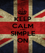 KEEP CALM AND SIMPLE ON - Personalised Poster A1 size