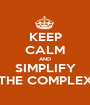 KEEP CALM AND SIMPLIFY THE COMPLEX - Personalised Poster A1 size