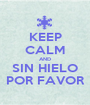 KEEP CALM AND SIN HIELO POR FAVOR - Personalised Poster A1 size