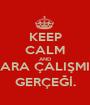 KEEP CALM AND SINAVLARA ÇALIŞMIYORUM GERÇEĞİ. - Personalised Poster A1 size