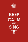 """KEEP CALM AND SING """"B"""" - Personalised Poster A1 size"""