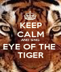 KEEP CALM AND SING EYE OF THE  TIGER - Personalised Poster A1 size
