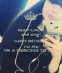 KEEP CALM and sing  HAPPY BRİTHDAY TO ME I'M A PRİNCESS TO DAY - Personalised Poster A1 size