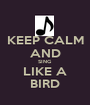 KEEP CALM AND SING LIKE A BIRD - Personalised Poster A1 size