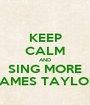 KEEP CALM AND SING MORE JAMES TAYLOR - Personalised Poster A1 size