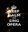 KEEP CALM AND SING OPERA - Personalised Poster A1 size