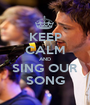 KEEP CALM AND SING OUR SONG - Personalised Poster A1 size