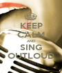 KEEP CALM AND SING OUTLOUD - Personalised Poster A1 size