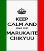 KEEP CALM AND SING THE MARUKAITE CHIKYUU - Personalised Poster A1 size