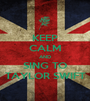 KEEP CALM AND SING TO TAYLOR SWIFT - Personalised Poster A1 size