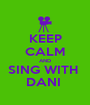 KEEP CALM AND SING WITH  DANI  - Personalised Poster A1 size