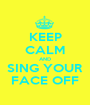 KEEP CALM AND SING YOUR FACE OFF - Personalised Poster A1 size