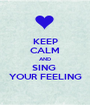 KEEP CALM AND SING  YOUR FEELING - Personalised Poster A1 size