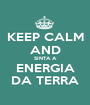 KEEP CALM AND SINTA A ENERGIA DA TERRA - Personalised Poster A1 size