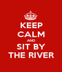 KEEP CALM AND SIT BY THE RIVER - Personalised Poster A1 size