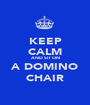 KEEP CALM AND SIT ON A DOMINO CHAIR - Personalised Poster A1 size