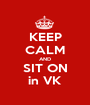 KEEP CALM AND SIT ON in VK - Personalised Poster A1 size