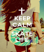 KEEP CALM AND SKATE LIFE - Personalised Poster A1 size