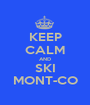 KEEP CALM AND SKI MONT-CO - Personalised Poster A1 size
