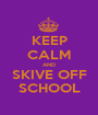 KEEP CALM AND SKIVE OFF SCHOOL - Personalised Poster A1 size