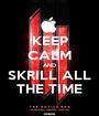 KEEP CALM AND SKRILL ALL THE TIME - Personalised Poster A1 size