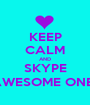 KEEP CALM AND SKYPE THE AWESOME ONE (CC) - Personalised Poster A1 size