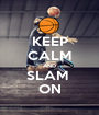 KEEP CALM AND SLAM  ON - Personalised Poster A1 size