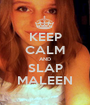 KEEP CALM AND SLAP MALEEN - Personalised Poster A1 size