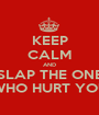 KEEP CALM AND SLAP THE ONE WHO HURT YOU - Personalised Poster A1 size