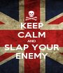 KEEP CALM AND SLAP YOUR ENEMY - Personalised Poster A1 size