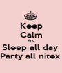Keep Calm And Sleep all day  Party all nitex  - Personalised Poster A1 size