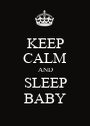 KEEP CALM AND SLEEP BABY - Personalised Poster A1 size