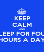KEEP CALM AND SLEEP FOR FOUR HOURS A DAY - Personalised Poster A1 size