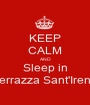 KEEP CALM AND Sleep in Terrazza Sant'Irene - Personalised Poster A1 size