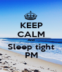 KEEP CALM And Sleep tight PM - Personalised Poster A1 size