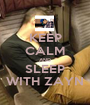 KEEP CALM AND SLEEP WITH ZAYN - Personalised Poster A1 size