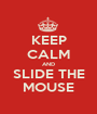 KEEP CALM AND SLIDE THE MOUSE - Personalised Poster A1 size